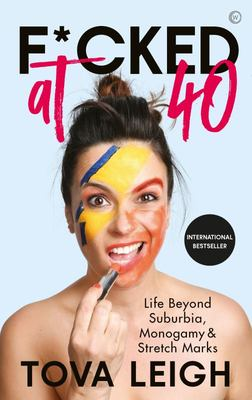 F*cked At 40 - Life Beyond Suburbia, Monogamy and Stretch Marks