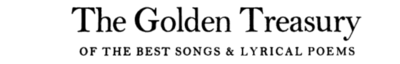 The Golden Treasury of the Best Songs and Lyrical Poems in the English Language - From Shakespeare to Larkin