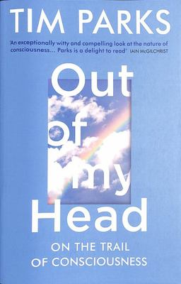 Out of My Head - On the Trail of Consciousness