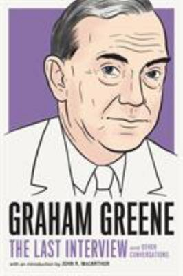 Graham Greene: the Last Interview - And Other Conversations