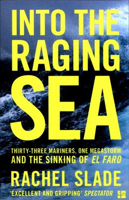 Into the Raging Sea - Thirty-Three Mariners, One Megastorm and the Sinking of el Faro