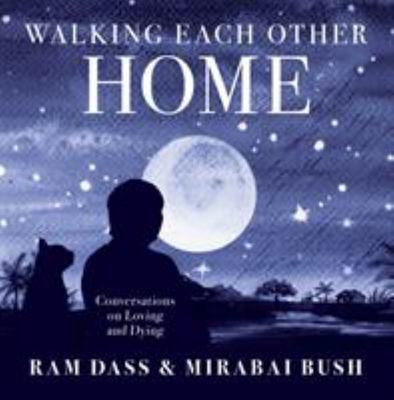 Walking Each Other Home - Conversations on Love and Dying