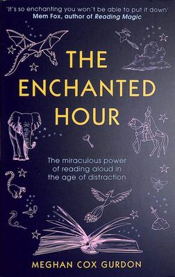 The Enchanted Hour - The Miraculous Power of Reading Aloud in the Age of Distraction