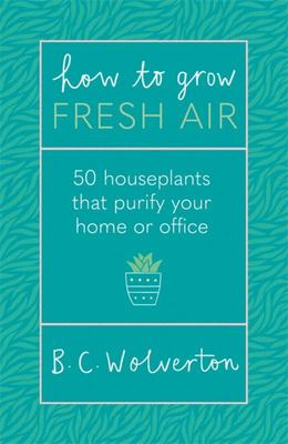 How to Grow Fresh Air - 50 Houseplants That Purify Your Home or Office