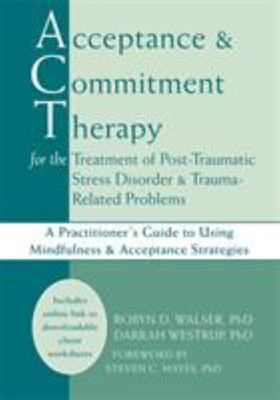 Acceptance and Commitment Therapy for the Treatment of Post-Traumatic Stress Disorder and Trauma-Related Problems