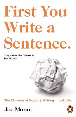 First You Write a Sentence:The Elements of Reading, Writing ... and Life