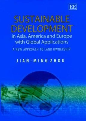 Sustainable Development in Asia, America Europe with Global Applications - A New Approach to Land Ownership