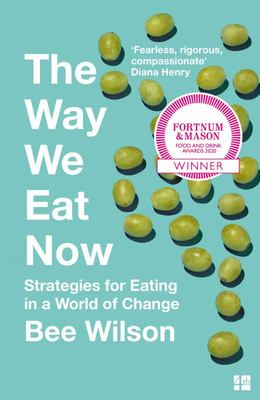 The Way We Eat Now - How the Food Revolution Has Transformed Our Lives, Our Bodies, and Our World