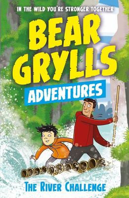 The River Challenge (Bear Grylls Adventure #5)