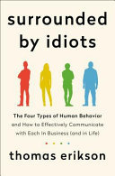 Surrounded by Idiots - The Four Types of Human Behavior and How to Effectively Communicate with Each in Business (and in Life)
