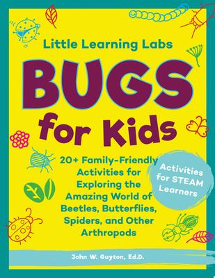 Bugs for Kids - Family-Friendly Activities for Exploring the Amazing World of Beetles, Butterflies, Spiders, and Other Arthropods