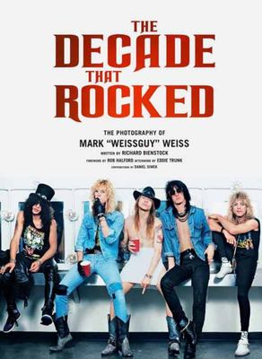 """The Decade That Rocked - The Photography of Mark  """"weissguy"""" Weiss"""