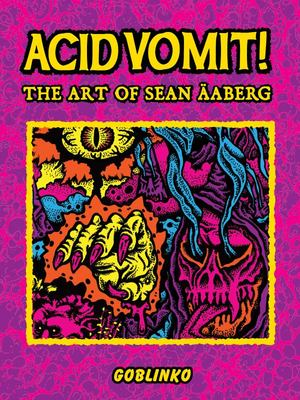 Acid Vomit! - The Art of Sean Aaberg