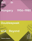 Art in Hungary 1956-1980 - Doublespeak and Beyond
