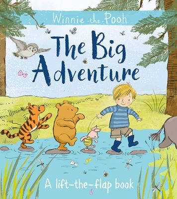 Winnie-The-Pooh: the Big Adventure - A Lift-The-flap Book