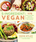5-Ingredient Vegan - 175 Simple, Plant-Based Recipes for Delicious, Healthy Meals in Minutes