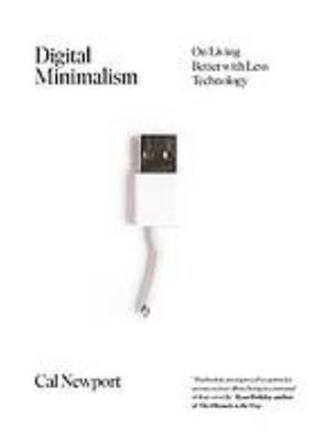 Digital Minimalism: Living Better with Less Technology