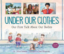 Under Our Clothes - Our First Talk about Our Bodies