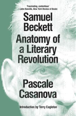 Samuel Beckett - Anatomy of a Literary Revolution