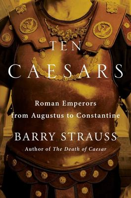 Ten Caesars: The Roman Emperors from Augustus to Constantine