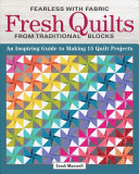 Fearless With Fabric: Fresh Quilts From Traditional Blocks
