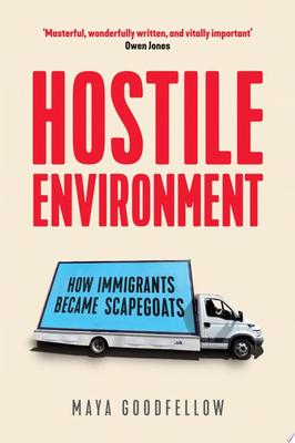 Hostile Environment - How Immigrants Became Scapegoats
