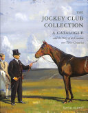The Jockey Club - A Catalogue and the Story of Its Creation over Three Centuries