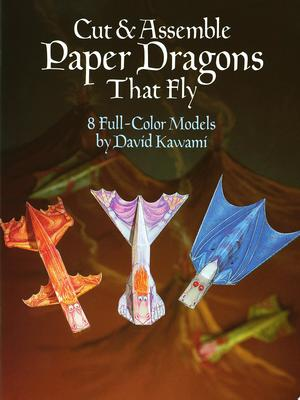 Cut and Assemble Paper Dragons That Fly: 8 Full-Colour Models