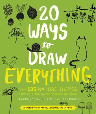 20 Ways to Draw Everything: With 180 Nature Themes from Cats and Tigers to Tulips and Trees