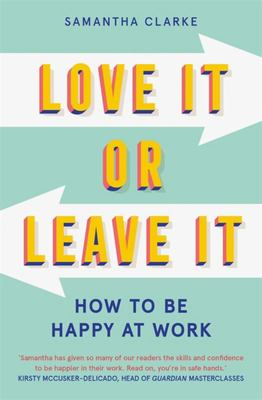 Love It or Leave It - How to Be Happy at Work