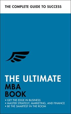 The Ultimate MBA Book - Get the Edge in Business; Master Strategy, Marketing, and Finance; Enjoy a Business School Education in a Book