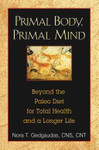 Primal Body, Primal Mind : The Secrets of the Paleo Diet and New Discoveries in Brain and Longevity Science