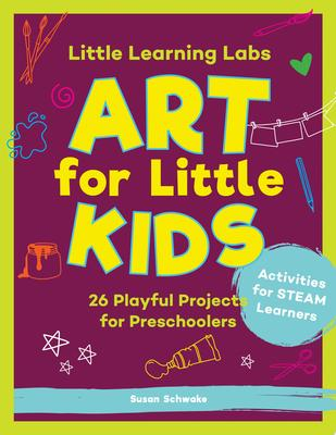 Art for Little Kids: 26 Playful Projects for Preschoolers