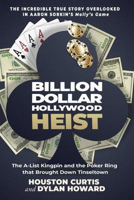 The Billion Dollar Hollywood Heist - The a-List Kingpin and the Poker Ring That Brought down Tinseltown