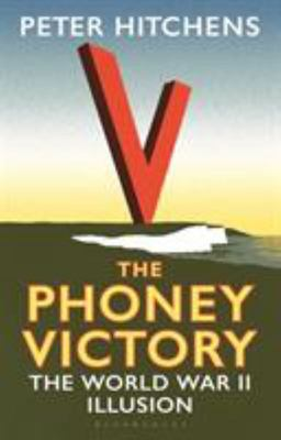 The Phoney Victory - The World War II Illusion