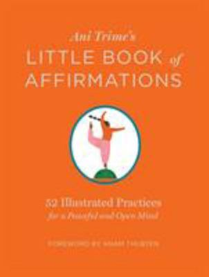 Ani Trime's Little Book of Affirmations - 52 Illustrated Practices for a Peaceful and Open Mind