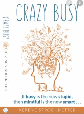 Crazy, Busy: If busy is the new stupid, then mindful is the new smart