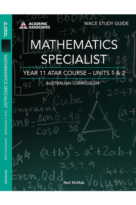 WACE Study Guide Mathematics Specialist Year 11 Units 1 & 2 ATAR Course AC - SECONDHAND
