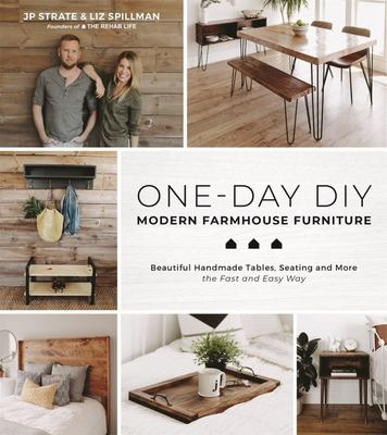 One-Day DIY - Modern Farmhouse Furniture:Beautiful Handmade Tables, Seating and More the Fast and Easy Way