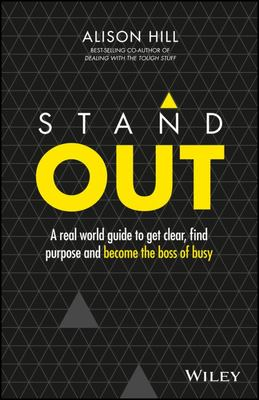 Standout: A Real World Guide to Get Clear, Find Purpose and Become the Boss of Busy