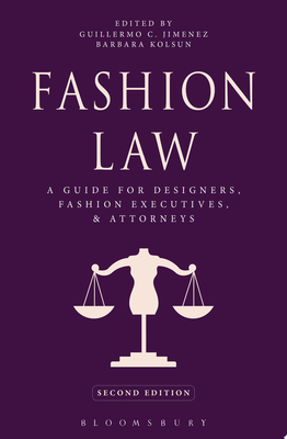 Fashion Law - A Guide for Designers, Fashion Executives, and Attorneys