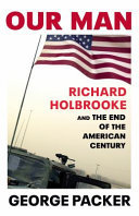 Our Man - Richard Holbrooke and the End of the American Century