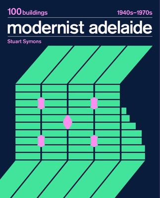 Modernist Adelaide - 100 Buildings 1940s-1970s