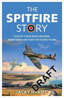 The Spitfire Story - Told by Those Who Designed, Maintained and Flew the Iconic Plane