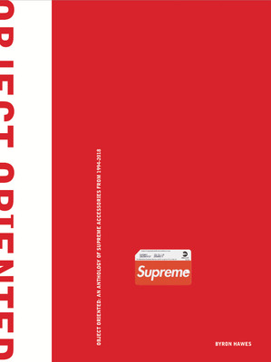Object Oriented - An Anthology of Supreme Accessories from, 1994-2018