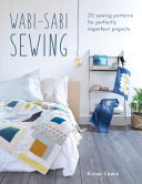 Wabi-Sabi Sewing - 20 Sewing Patterns for Perfectly Imperfect Projects