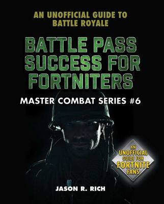 Battle Pass Success for Fortniters - An Unofficial Guide to Battle Royale