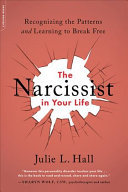 The Narcissist in Your Life - Recognizing the Patterns and Learning to Break Free