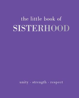 The Little Book of Sisterhood: Unity - Strength - Kinship