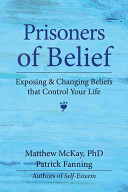 Prisoners of Belief : Exposing and Changing Beliefs That Control Your Life [BT]